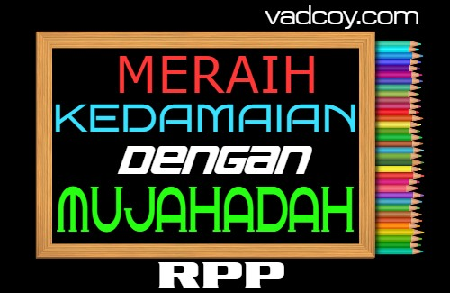 RPP PAI Kelas 10 Tahun 2021/2022, Meraih Kedamaian dengan Mujahadah