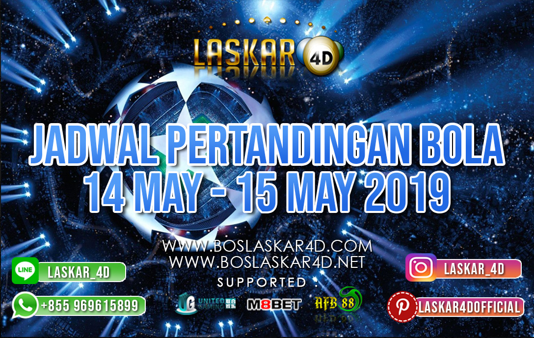 JADWAL PERTANDINGAN BOLA 14 MAY – 15 MAY 2019