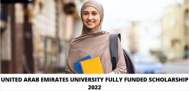 UNITED ARAB EMIRATES UNIVERSITY FULLY FUNDED SCHOLARSHIP 2022