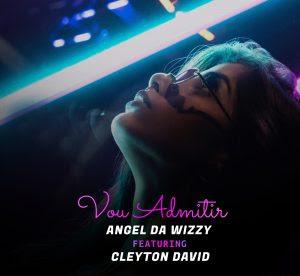 Angel da Wizzy - Vou Admitir  feat. Cleyton Davi