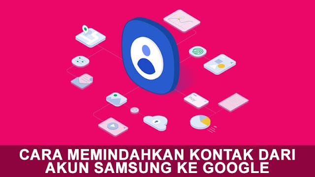 Cara Memindahkan Kontak Dari Akun Samsung ke Google