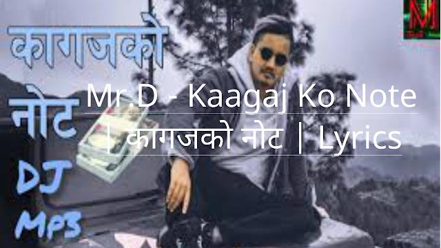 Mr.D - Kaagaj Ko Note | कागजको नोट | Lyrics