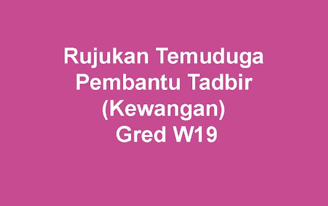 Rujukan Temuduga Pembantu Tadbir (Kewangan) Gred W19