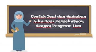 Contoh Soal dan Jawaban Likuidasi Persekutuan dengan Program Kas