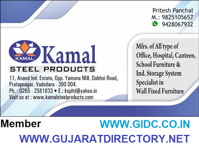 KAMAL STEEL PRODUCTS 11, Anand Ind. Estate, Opp. Yamuna Mill, Dabhoi Road, Pratapnagar, Vadodara - 390 004. Pritesh Panchal - 9825105657   9428067932 0265 - 2581933 kspltd@yahoo.in www.kamalsteelproducts.com GSTIN: 24AETPP5246E1Z9 Manufacturer of All type of Office, Hospital, Canteen, School Furniture & Industrial Storage System, Specialist in Wall Fixed Furniture, ...