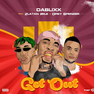 [Music] Dablixx Oosha Ft. Zlatan Ibile – Get Out