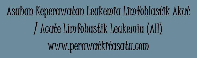 Laporan Pendahuluan Askep Leukema Limfoblastik Akut (LLA) atau Akut Limfoblastik Leukemia (ALL)