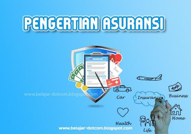 Pengertian Asuransi, Manfaat serta Jeni-Jenis Asuransi Lengkap