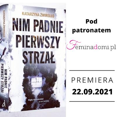 """""""Nim padnie pierwszy strzał"""" Katarzyna Żwirełło - recenzja patronacka"""