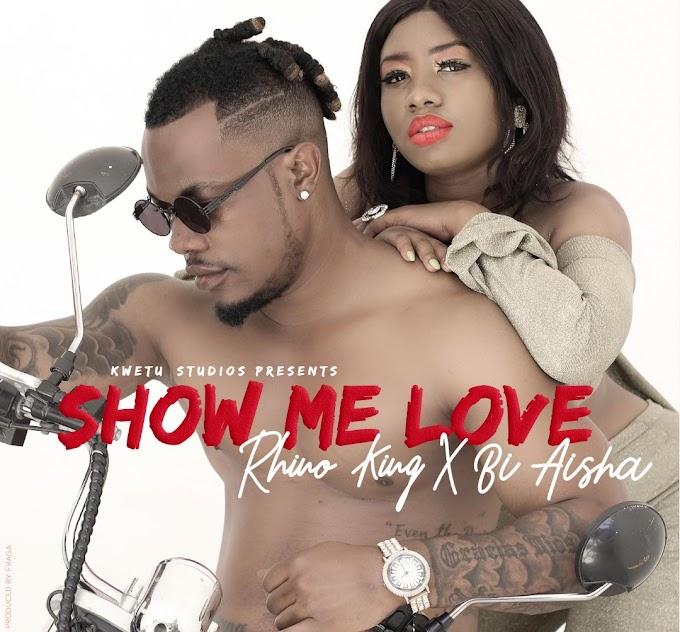 AUDIO| Rhino King X Bi Aisha – Show Me Love | Download  New song