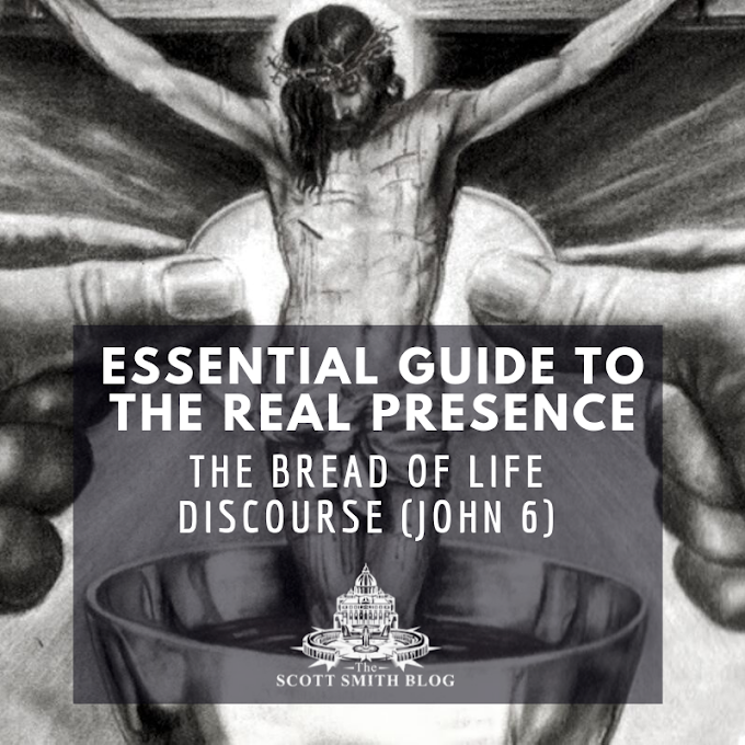 The Complete, Essential Guide to the Real Presence of Christ in the Eucharist: Part Three - John 6, Bread of Life Discourse