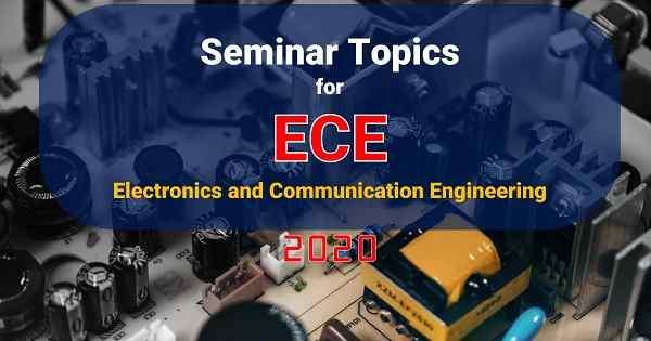 seminar topics for ece 2020