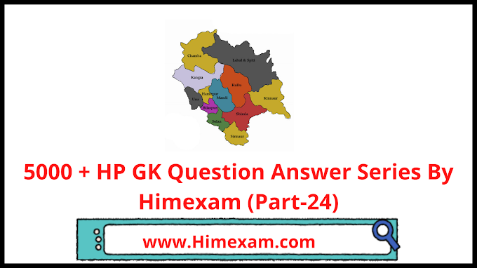 5000 + HP GK Question Answer Series By Himexam (Part-24)