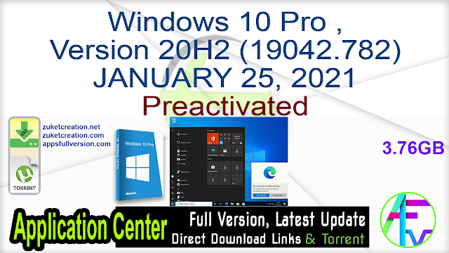 Windows 10 Pro ,Version 20H2 (19042.782) JANUARY 25, 2021 Preactivated