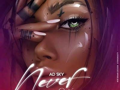 [Music] Adsky Never Ft Sweetness (Prod. By Beatboi Classik)
