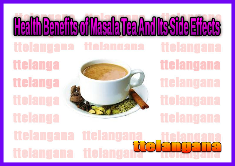 Health Benefits of Masala Tea And Its Side Effects