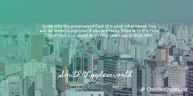 Enter into the promises of God. It is your inheritance. You will do more in one year if you are really filled with the Holy Ghost than you could do in fifty years apart from Him.
