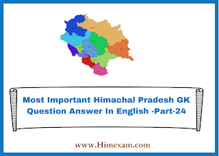 Most Important Himachal Pradesh GK Question Answer In English -Part-24