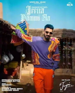Checkout Maninder Buttar new song Jeena Paauni aa & its lyrics are penned by Maninder himself