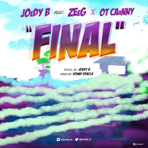 Music: Joedy B - Final Ft. Zeeg & OT Cahnny