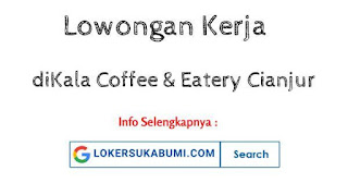 Lowongan Kerja diKala Coffee & Eatery Cianjur 2021
