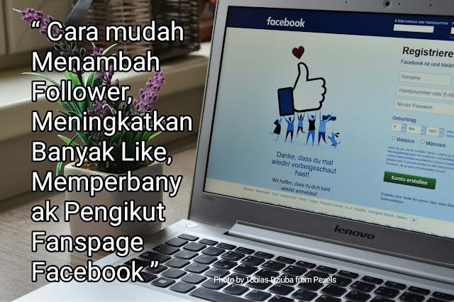 Cara Menambah Follower, Meningkatkan Banyak Like, Memperbanyak Pengikut Fanspage Facebook
