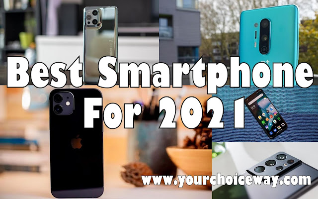 Best Smartphone For 2021 - Your Choice Way