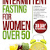Intermittent Fasting for Women over 50: A Beginner's Blueprint to Promote Longevity, Improve Hormonal Health, Stimulate Autophagy, accelerate Weightloss and Increase energy in 30 days by Jessica Brooks