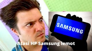 Cara mengatasi hp Samsung lemot