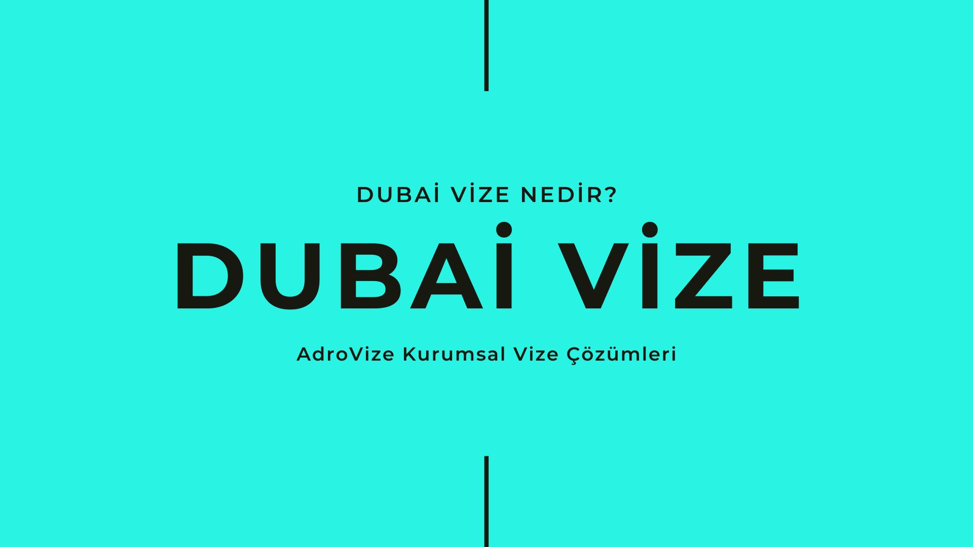 Dubai Vizesi Nedir?
