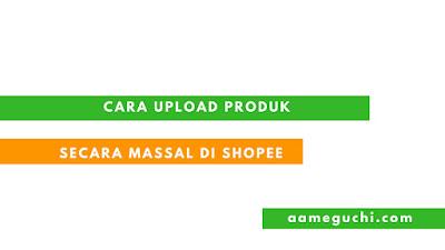 Upload Massal Produk di Shopee