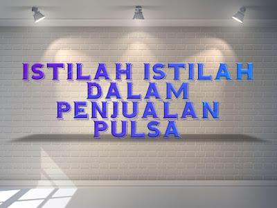 ARTIKEL | ISTILAH-ISTILAH DALAM DUNIA BISNIS PULSA