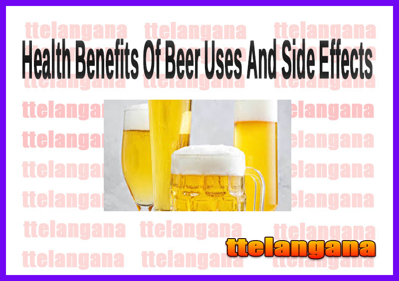 Health Benefits Of Beer Uses And Side Effects