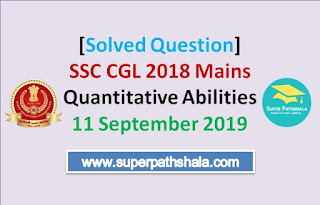 [Solution] SSC CGL 2018 Mains Quantitative Abilities 11 September 2019