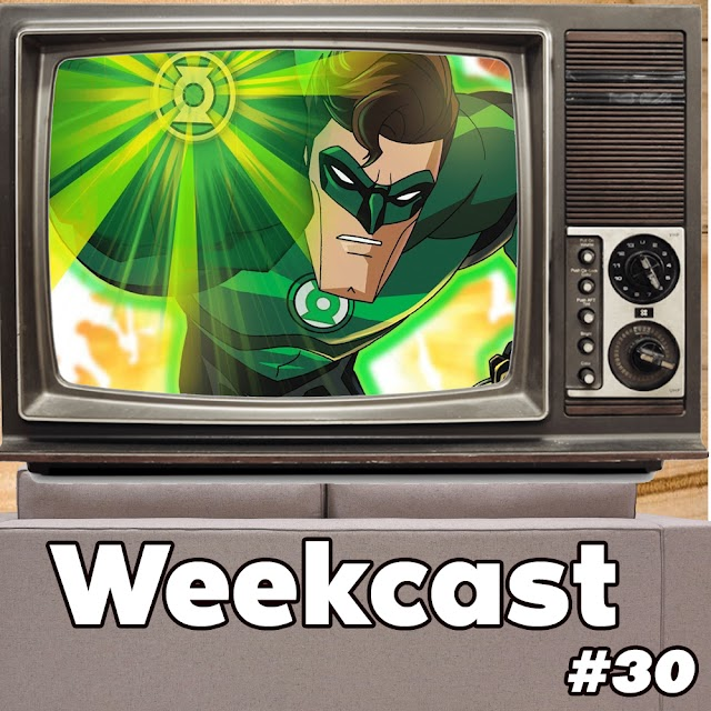 Weekcast #30 - Lanterna Verde: Primeiro Vôo