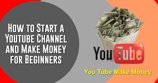 How to Start a Youtube Channel and Make Money for Beginners