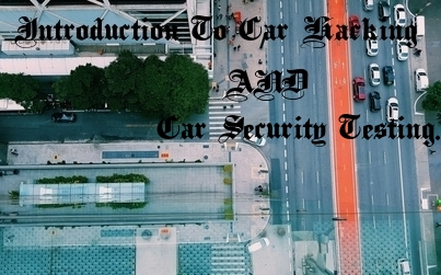 Introduction To Car Hacking And Car Security Testing.