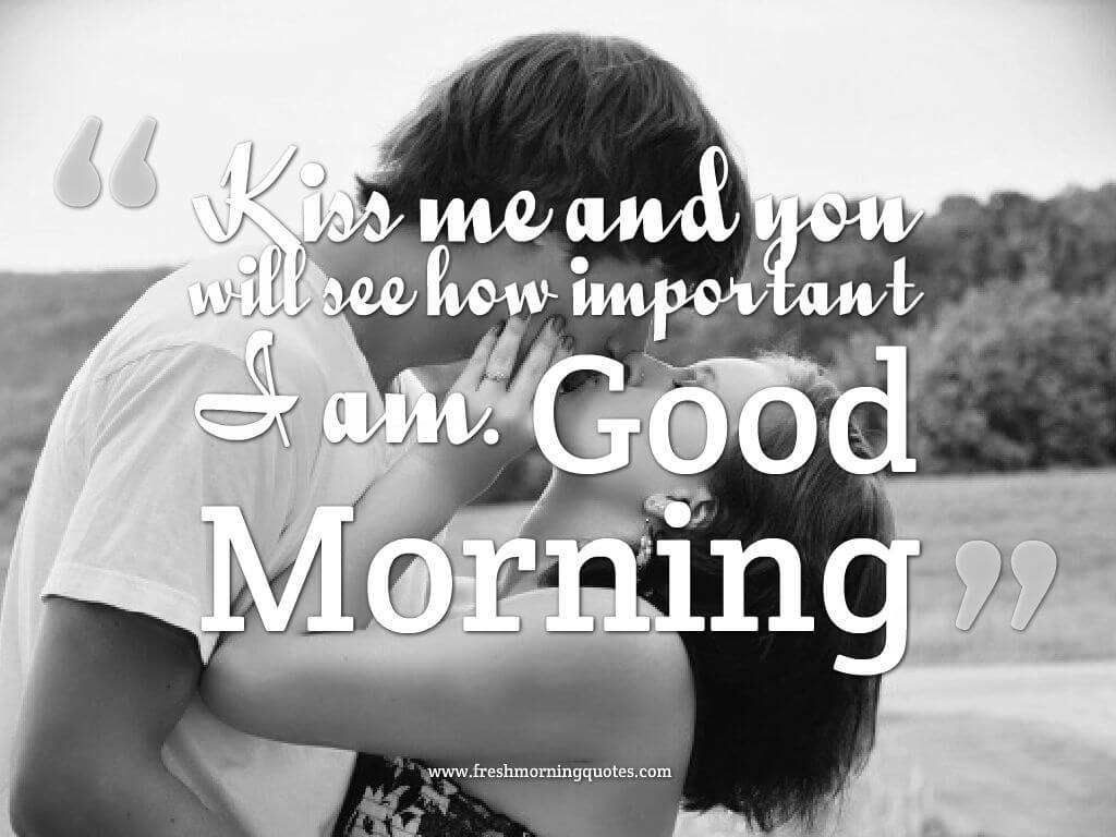 kiss me and you will see how important i am-good morning romantic kiss images quotes