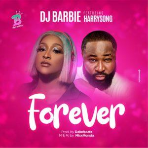 [MUSIC] Dj Barbie Ft. Harrysong – Forever