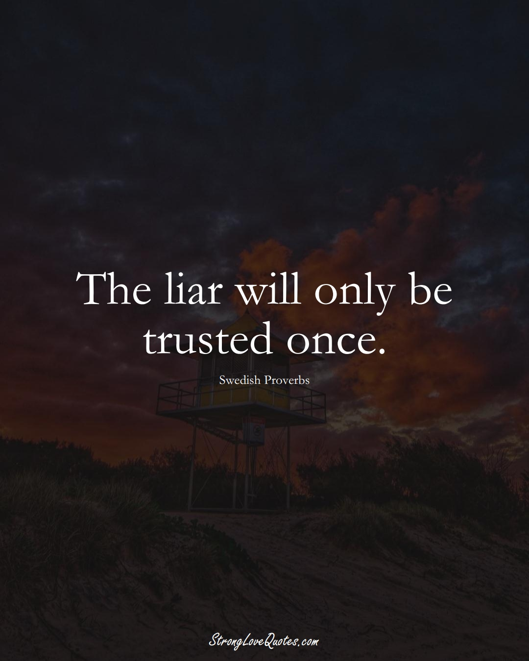 The liar will only be trusted once. (Swedish Sayings);  #EuropeanSayings