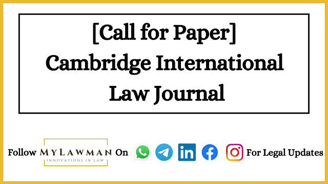 [Call for Paper] Cambridge International Law Journal [Submit Soon]