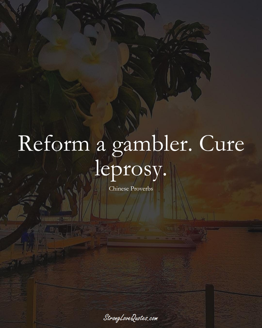 Reform a gambler. Cure leprosy. (Chinese Sayings);  #AsianSayings