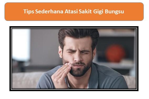 Tips Sederhana Atasi Sakit Gigi Bungsu