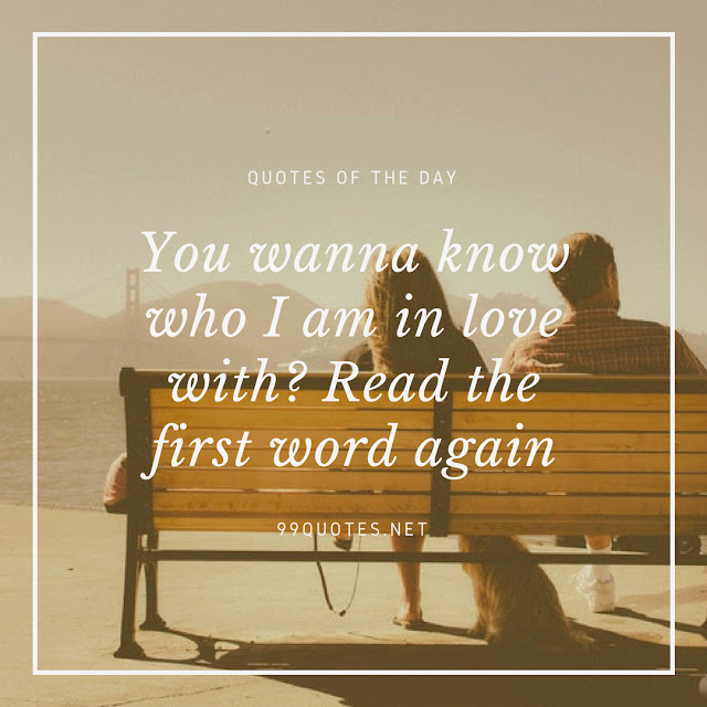 You wanna know who I am in love with Read the first word again.