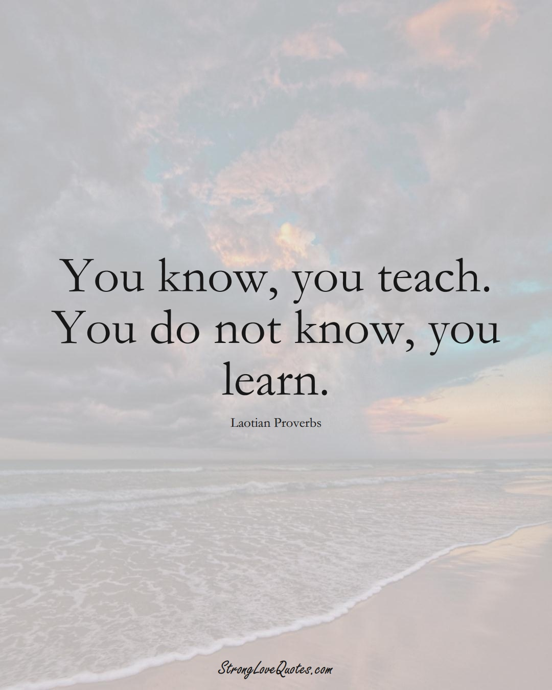 You know, you teach. You do not know, you learn. (Laotian Sayings);  #aVarietyofCulturesSayings
