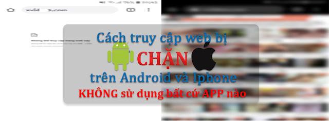 Cách truy vào cập web bị chặn trên android và iphone