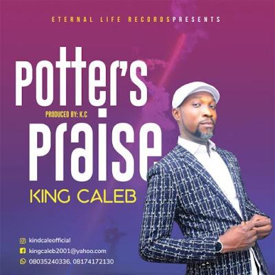 Gospel Song ; King Caleb – Potter's Praise [Praise Medley]