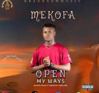DOWNLOAD MUSIC: Mekofa - Open My Ways