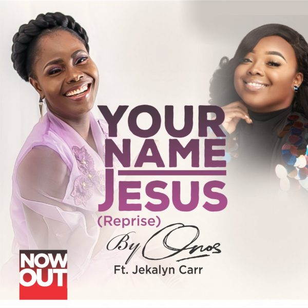 Onos ft Jekalyn Carr – Your Name Jesus (Audio Download) | #BelieversCompanion