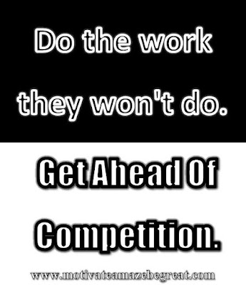 "Motivational Pictures Quotes, Facebook Page, MotivateAmazeBeGREAT, Inspirational Quotes, Motivation, Quotations, Inspiring Pictures, Success, Quotes About Life, Life Hack: ""Do the work they won't do. Get Ahead Of Competition."""